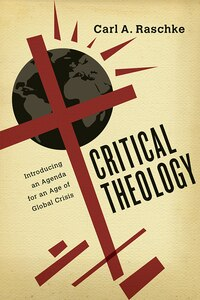 CRITICAL THEOLOGY: Introducing an Agenda for an Age ofGlobal Crisis