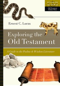 EXPLORING THE OLD TESTAMENT - A GUIDE TO THE PSALMS and WISDOM LITERATUR