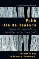 FAITH HAS ITS REASONS: Integrative Approaches to Defendingthe Christian Faith