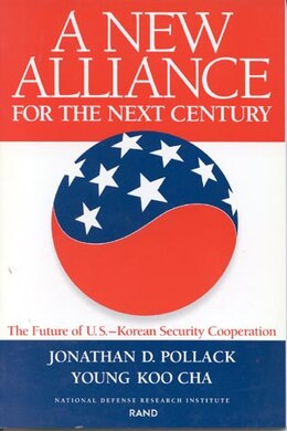 Book A New Alliance for the Next Century: The Future Of U.s.--korean Security Cooperation by Daniel S. Goldberg