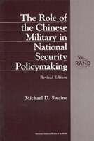 The Role of the Chinese Military in National Security Policymaking--1997, Revised
