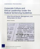 Corporate Culture And Ethical Leadership Under The Federal Sentencing Guidelines: What Should…
