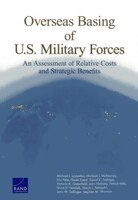 Overseas Basing Of U.s. Military Forces: An Assessment Of Relative Costs And Strategic Benefits