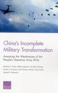 China's Incomplete Military Transformation: Assessing The Weaknesses Of The People's Liberation…