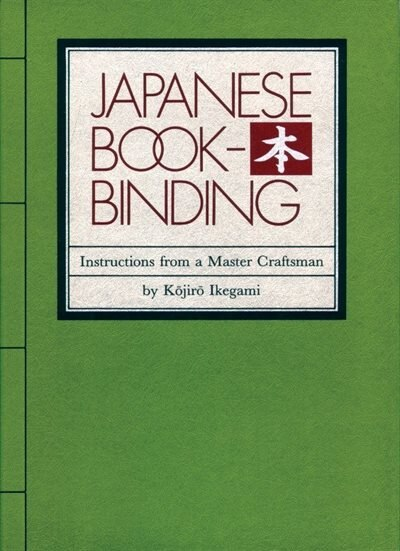 Japanese Bookbinding: Instructions From A Master Craftsman by Kojiro Ikegami