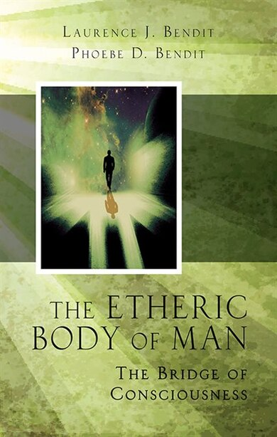 The Etheric Body of Man: The Bridge of Consciousness by Lawrence Bendit