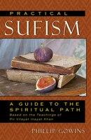 Practical Sufism: A Guide to the Spiritual Path Based on the Teachings of Pir Vilayat Inayat Khan