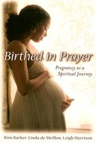 Birthed In Prayer: Pregnancy As Spiritual Journey