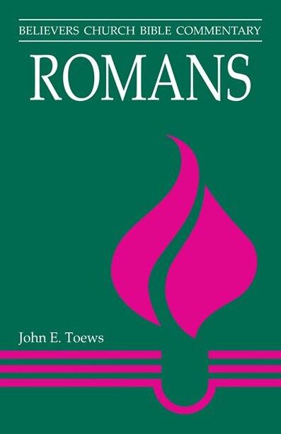 Romans - Believers Church Bible Commentary by John E. Toews John E