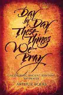Day By Day These Things We Pray by Boers, Arthur Paul
