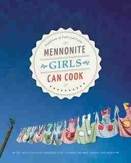 Mennonite Girls Can Cook by Lovella Schellenberg