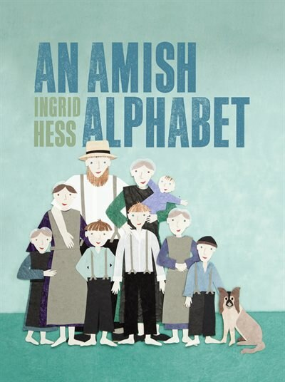An Amish Alphabet by Ingrid Hess, Ingrid