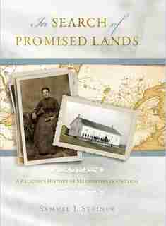IN SEARCH OF PROMISED LANDS HC: A Religious History of Mennonites in Ontario by Samuel J. Steiner, Samuel J.