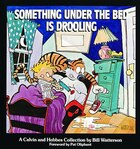 Something Under the Bed Is Drooling: A Calvin and Hobbes Collection