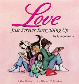 Book Love Just Screws Everything Up: A For Better or For Worse Collection by Lynn Johnston