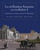 La Civilisation Française En Évolution I: Institutions Et Culture Avant La Ve République