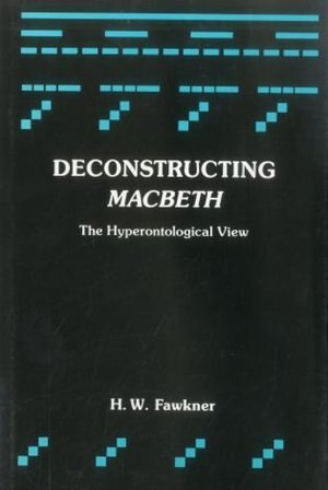Deconstructing Macbeth: The Hyperontological View by Harald William Fawkner