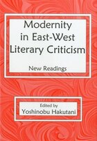Modernity In East-West Literary Criticism: New Readings