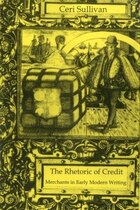 Rhetoric Of Credit: Merchants in Early Modern Writing