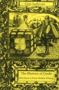 Rhetoric Of Credit: Merchants in Early Modern Writing