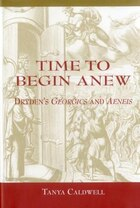 Time To Begin Anew: Dryden's Georgics and Aeneis