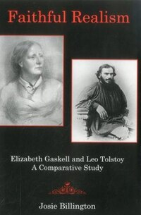 Faithful Realism: Elizabeth Gaskell and Leo Tolstoy : A Comparative Study
