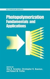 Book Photopolymerization: Fundamentals and Applications by Alec B. Scranton