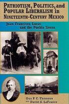 Patriotism, Politics, and Popular Liberalism in Nineteenth-Century Mexico: Juan Francisco Lucas and…