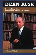 Dean Rusk: Defending the American Mission Abroad