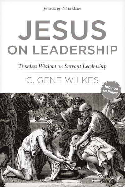 Jesus on Leadership: Timeless Wisdom On Servant Leadership by Gene Wilkes