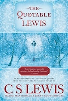 The Quotable Lewis: An Encyclopedic Selection of Quotes From The Complete Published Works of C.S…