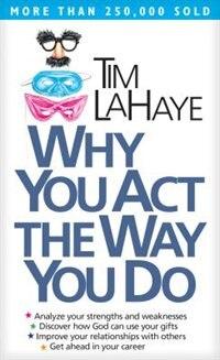 Why You Act the Way You Do: WHY YOU ACT THE WAY YOU DO