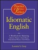 Practice Makes Perfect: Idiomatic English: Idiomatic English