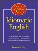 Practice Makes Perfect: Idiomatic English: Idiomatic English