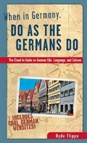 When in Germany, Do as the Germans Do: The Clued in Guide to German Life, Language, and Culture