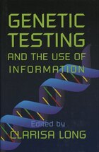 Genetic Testing and the Use of Information