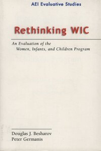 Rethinking WIC: An Evalution of the Women, Infants, and Children Program