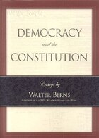 Democracy And The Constitution: Essays By Walter Berns