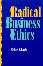 Radical Business Ethics