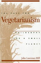 The Case for Vegetarianism: Philosophy For A Small Planet