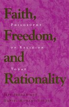 Faith, Freedom, and Rationality: Philosophy of Religion Today