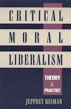 Critical Moral Liberalism: Theory and Practice