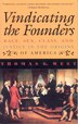 Vindicating the Founders: Race, Sex, Class, and Justice in the Origins of America by Thomas G. West