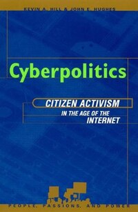 Cyberpolitics: Citizen Activism in the Age of the Internet