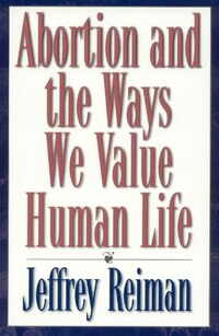 Abortion and the Ways We Value Human Life