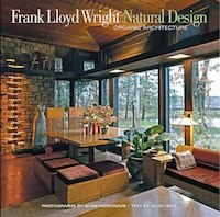 Frank Lloyd Wright: Natural Design, Organic Architecture: Lessons For Building Green From An…