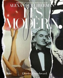 Book It's Modern.: The Eye And Visual Influence Of Alexander Liberman by Charles Churchward