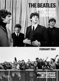 Book The Beatles: Six Days That Changed The World. February 1964 by Bill Eppridge