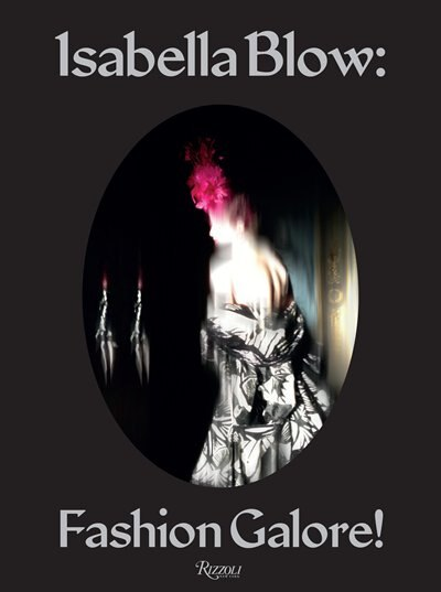 Isabella Blow: Fashion Galore! by Alistair O'Neill