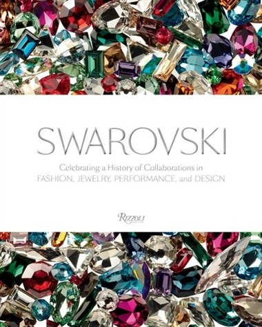 Swarovski: Celebrating A History Of Collaborations In Fashion, Jewelry, Performance, And Design by Nadja Swarovski